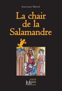 Jean-Louis Marteil - La chair de Salamandre.