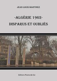 Jean-Louis Martinez - Algérie 1962 - Disparus et Oubliés.