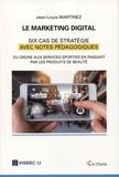 Jean-Louis Martinez - Le marketing digital - Six cas de stratégie, du drone aux services sportifs en passant par les produits de beauté.