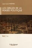 Jean-Louis Martres - Les grilles de la pensée politique - Volume 1.