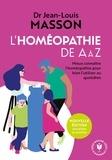 Jean-Louis Masson - L'homéopathie de A à Z - Mieux connaître l'homéopathie pour bien l'utiliser au quotidien.