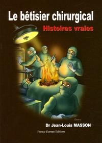 Jean-Louis Masson - Le bêtisier chirurgical ou erreurs fatales.