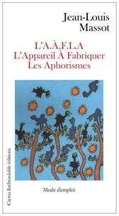 Jean-Louis Massot - L'appareil à fabriquer les aphorismes (L'AAFLA).