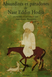 Jean-Louis Maunoury et Nasr-Eddin Hodja - Absurdités et paradoxes de Nasr Eddin Hodja.