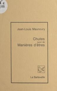 Jean-Louis Maunoury - Chutes - Suivi de Manières d'êtres.