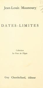 Jean-Louis Maunoury - Dates-limites.