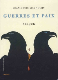 Jean-Louis Maunoury et  Selçuk - Guerres et paix.