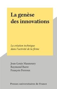 Jean-Louis Maunoury et Raymond Barre - La genèse des innovations - La création technique dans l'activité de la firme.