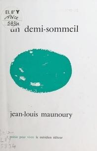 Jean-Louis Maunoury - Un demi-sommeil.