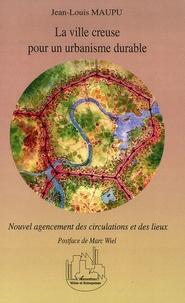 Jean-Louis Maupu - La ville creuse pour un urbanisme durable - Nouvel agencement des circulations et des lieux.