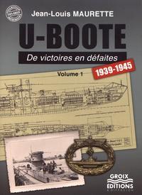 Jean-Louis Maurette - U-Boote - De victoires en défaites (1939-1945) Volume 1.