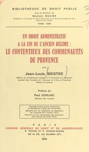 Jean-Louis Mestre - Un droit administratif à la fin de l'Ancien Régime : le contentieux des communautés de Provence.