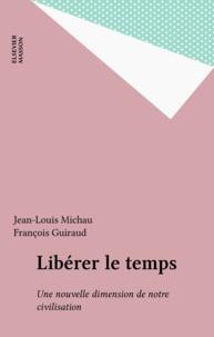 Jean-Louis Michau et François Guiraud - Libérer le temps - Une nouvelle dimension de notre civilisation.