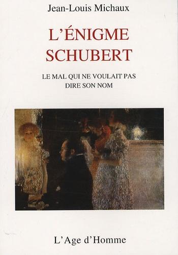 Jean-Louis Michaux - L'énigme Schubert - Le mal qui ne pouvait dire son nom.