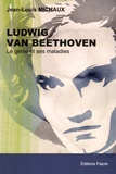 Jean-Louis Michaux - Ludwig van Beethoven - Le génie et ses maladies.