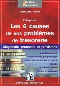 Jean-Louis Michel - Les 6 causes de vos problèmes de trésorerie.