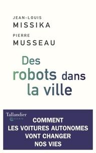 Jean-Louis Missika et Pierre Musseau - Des robots dans la ville - Comment les voitures autonomes vont changer nos vies.