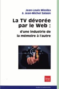 Jean-Louis Missika et Louise Merzeau - La tv dévorée par le web - d'une industrie de la mémoire à l'autre.