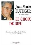 Jean-Louis Missika et Jean-Marie Lustiger - Le Choix de Dieu - Entretiens avec Jean-Louis Missika et Dominique Wolton.