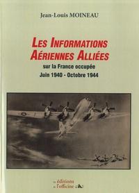Jean-Louis Moineau - Les informations aériennes alliées sur la France occupée (juin 1940 - octobre 1944).
