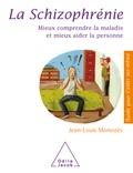 Jean-Louis Monestès - La schizophrénie - Mieux comprendre la maladie et mieux aider la personne.