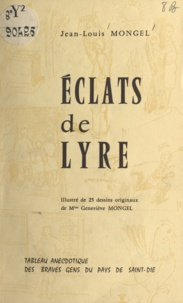 Jean-Louis Mongel et Geneviève Mongel - Éclats de lyre - Tableau anecdotique des braves gens du pays de Saint-Dié.