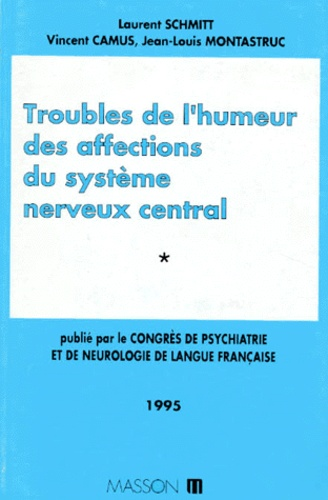 Jean-Louis Montastruc et Laurent Schmitt - Congrès de psychiatrie et de neurologie de langue française Tome 1 - Troubles de l'humeur des affections du système nerveux central.
