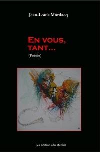 Jean-Louis Mordacq - En vous, tant....