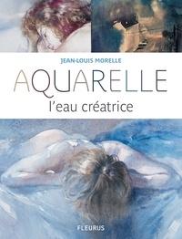 Jean-Louis Morelle - Aquarelle, l'eau créatrice.