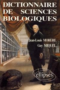 Jean-Louis Morère et Guy Miquel - Dictionnaire de sciences biologiques - Du collège à l'université.