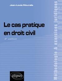 Jean-Louis Mouralis - Le cas pratique en droit civil.