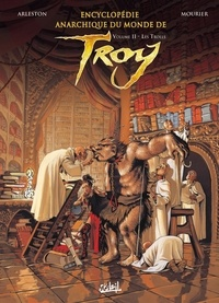 Jean-Louis Mourier et Christophe Arleston - Encyclopédie anarchique du monde de Troy Tome 2 : Les trolls.