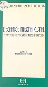 Jean-Louis Mucchielli et Michel Sollogoub - L'échange international : fondements théoriques et analyses empiriques.