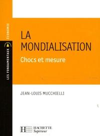 Jean-Louis Mucchielli - La mondialisation - Chocs et mesure.