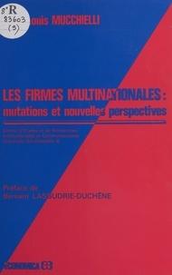 Jean-Louis Mucchielli et Bernard Lassudrie-Duchêne - Les firmes multinationales : mutations et nouvelles perspectives.