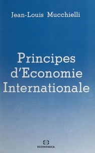 Jean-Louis Mucchielli - Principes d'économie internationale (1) : Le commerce international.