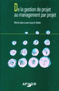 Jean-Louis Muller et Michel Joly - De la gestion de projet au management par projet.