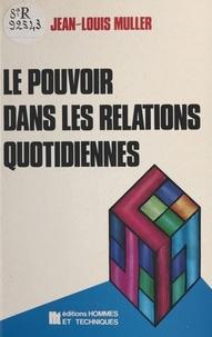 Jean-Louis Muller et Dominique Chalvin - Le pouvoir dans les relations quotidiennes.