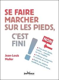 Jean-Louis Muller - Se faire marcher sur les pieds, c'est fini !.