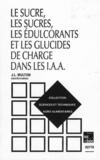Jean-Louis Multon - Le sucre, les sucres, les édulcorants et les glucides de charge dans les IAA.