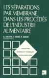 Jean-Louis Multon et Georges Daufin - Les séparations par membrane dans les procédés de l'industrie alimentaire.