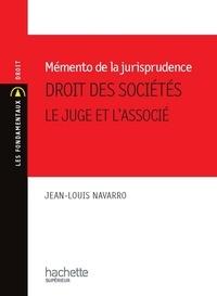 Jean-Louis Navarro - Memento de Jurisprudence. Droit des Sociétés - Le juge et l'associé.