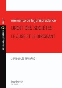 Jean-Louis Navarro - Mémento de la jurisprudence Droit des sociétés, le juge et le dirigeant.