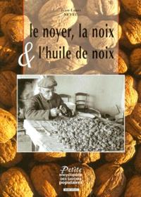 Jean-Louis Neveu - Le noyer, la noix et l'huile de noix.