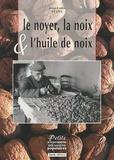 Jean-Louis Neveu - Le noyer, la noix & l'huile de noix.