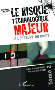 Jean-Louis Nicolet - Le risque technologique majeur à l'épreuve du droit - Tome 2.