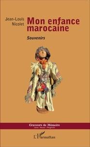 Jean-Louis Nicolet - Mon enfance marocaine - Souvenirs.