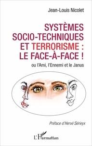Jean-Louis Nicolet - Systèmes socio-techniques et terrorisme : le face à face ! - Ou l'Ami, l'Ennemi et le Janus.