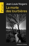 Jean-Louis Nogaro - La morte des tourbières - Polar.