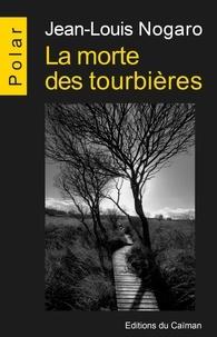 Jean-Louis Nogaro - La morte des tourbières.